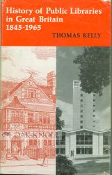 HISTORY OF PUBLIC LIBRARIES IN GREAT BRITAIN. Thomas Kelly