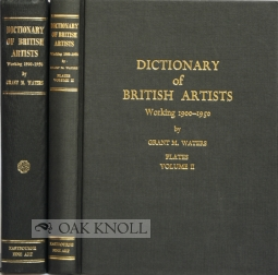 DICTIONARY OF BRITISH ARTISTS WORKING 1900-1950. Grant M. Waters