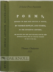 POEMS, SUPPOSED TO HAVE BEEN WRITTEN AT BRISTOL, BY THOMAS ROWLEY AND OTHERS, IN THE FIFTEENTH CENTURY; THE GREATEST PART NOW FIRST PUBLISHED FROM THE MOST AUTHENTIC COPIES, WITH AN ENGRAVED SPECIMEN OF ONE OF THE MSS.. To Which are Added, a Preface, an Introductory Account of the Several Pieces, and a Glossary. Thomas Chatterton.