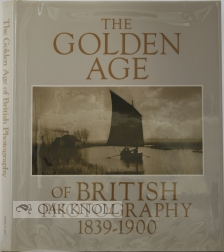 THE GOLDEN AGE OF BRITISH PHOTOGRAPHY, 1839-1900. Mark Haworth-Booth