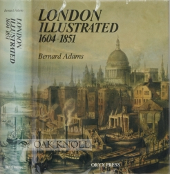 LONDON ILLUSTRATED, 1604-1851. Bernard Adams.