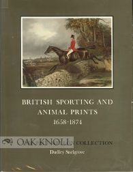 BRITISH SPORTING AND ANIMAL PRINTS, 1658-1874. Dudley Snelgrove, compiler