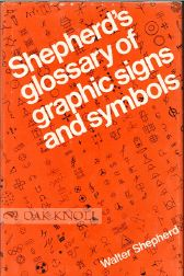 SHEPHERD'S GLOSSARY OF GRAPHIC SIGNS AND SYMBOLS. Walter Shepherd