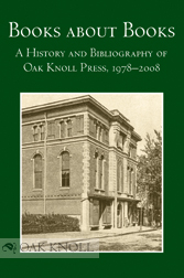 BOOKS ABOUT BOOKS: A HISTORY AND BIBLIOGRAPHY OF OAK KNOLL PRESS, 1978-2008. Robert D. Fleck
