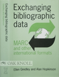 EXCHANGING BIBLIOGRAPHIC DATA, MARC AND OTHER INTERNATIONAL FORMATS. Ellen Gredley, Alan Hopkinson