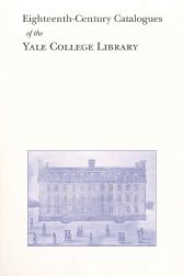 EIGHTEENTH-CENTURY CATALOGUES OF THE YALE COLLEGE LIBRARY. James E. Mooney