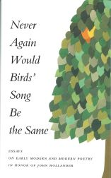NEVER AGAIN WOULD BIRDS' SONG BE THE SAME: ESSAYS ON EARLY MODERN AND MODERN POETRY IN HONOR OF...