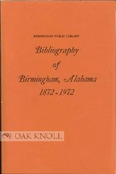 BIBLIOGRAPHY OF BIRMINGHAM, ALABAMA 1872-1972. Ruth S. Spence