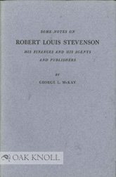 SOME NOTES ON ROBERT LOUIS STEVENSON, HIS FINANCES AND HIS AGENTS AND PUBLISHERS. George L. McKay