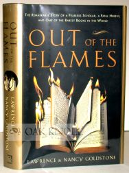 OUT OF THE FLAMES, THE REMARKABLE STORY OF A FEARLESS SCHOLAR, A FATAL HERESY, AND ONE OF THE...
