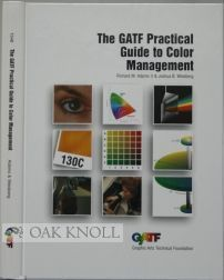 THE GATF PRACTICAL GUIDE TO COLOR MANAGEMENT. Richard M. Adams II, Joshua B. Weisberg