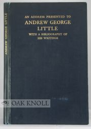 AN ADDRESS PRESENTED TO ANDREW GEORGE LITTLE WITH A BIBLIOGRAPHY OF HIS WRITINGS.
