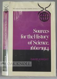 SOURCES FOR THE HISTORY OF SCIENCE 1660-1914. David Knight