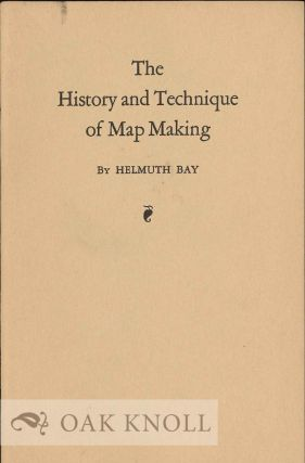 THE HISTORY AND TECHNIQUE OF MAP MAKING. Helmuth Bay.