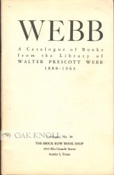 WEBB, A CATALOGUE OF BOOKS FROM THE LIBRARY OF WALTER PRESCOTT WEBB, 1888-1963