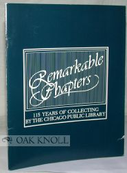 REMARKABLE CHAPTERS, 115 YEARS OF COLLECTING BY THE CHICAGO PUBLIC LIBRARY