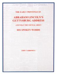 THE EARLY PRINTINGS OF ABRAHAM LINCOLN'S GETTYSBURG ADDRESS AND WHAT THEY REVEAL ABOUT HIS SPOKEN WORDS.