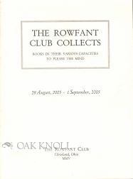 THE ROWFANT CLUB COLLECTS, BOOKS IN THEIR VARIOUS CAPACITIES TO PLEASE THE MIND