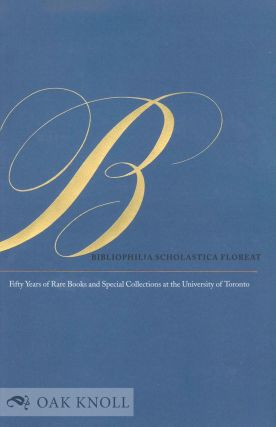 BIBLIOPHILIA SCHOLASTICA FLOREAT: FIFTY YEARS OF RARE BOOKS AND SPECIAL COLLECTIONS AT THE...