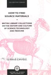 HOW TO FIND SOURCE MATERIALS, BRITISH LIBRARY COLLCTIONS ON THE HISTORY AND CULTURE OF SCIENCE,...