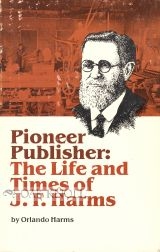 PIONEER PUBLISHER: THE LIFE AND TIMES OF J.R. HARMS