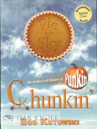 PIE IN THE SKY, THE AUTHORIZED HISTORY OF PUNKIN CHUNKIN'. Bob Kotowski
