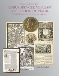 A CATALOGUE OF THE JUNIUS SPENCER MORGAN COLLECTION OF VIRGIL IN THE PRINCETON UNIVERSITY LIBRARY
