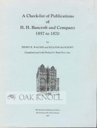 A CHECK-LIST OF PUBLICATIONS OF H. H. BANCROFT AND COMPANY, 1857 TO 1870. Henry R. Wagner, Eleanor Bancroft.