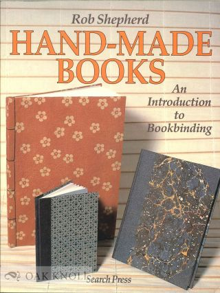 HAND-MADE BOOKS, AN INTRODUCTION TO BOOKBINDING. Rob Shepherd