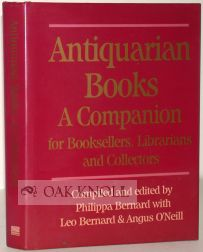 ANTIQUARIAN BOOKS, A COMPANION FOR BOOKSELLERS, LIBRARIANS AND COLLECTORS. Philippa Bernard.