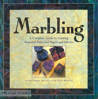 MARBLING, A COMPLETE GUIDE TO CREATING BEAUTIFUL PATTERNED PAPERS AND FABRICS. Diane Vogel...