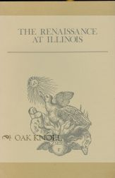 THE RENAISSANCE AT ILLINOIS, AN EXHIBIT OF BOOKS ON THE OCCASION OF THE CENTRAL RENAISSANCE...
