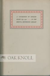 CATALOGUE OF BOOKS IN THE BRISTOL REFERENCE LIBRARY PRINTED IN ENGLAND, SCOTLAND, AND IRELAND AND...