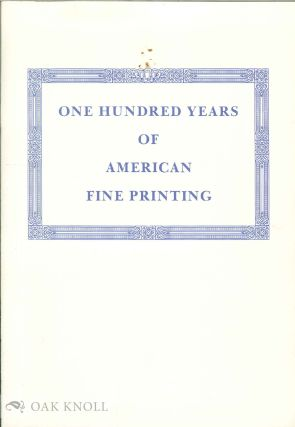 ONE HUNDRED YEARS OF AMERICAN FINE PRINTING, AN EXHIBITION