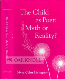 THE CHILD AS POET: MYTH OR REALITY? Myra Cohn Livingston