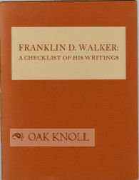 FRANKLIN D. WALKER: A CHECKLIST OF HIS WRITINGS