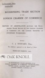BOOKBINDING TRADE SECTION OF THE LONDON CHAMBER OF COMMERCE. REPORT OF ARBITRATION BETWEEN THE BOOKBINDING TRADE SECTION OF THE LONDON CHAMBER OF COMMERCE AND THE LONDON SOCIETIES OF JOURNEYMEN BOOKBINDERS.