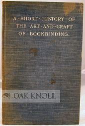 A SHORT HISTORY OF THE ART AND CRAFT OF BOOKBINDING. James Sharp North