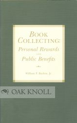 BOOK COLLECTING: PERSONAL REWARDS AND PUBLIC BENEFITS A LECTURE DELIVERED AT THE LIBRARY OF...