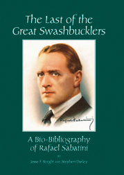 THE LAST OF THE GREAT SWASHBUCKLERS: A BIO-BIBLIOGRAPHY OF RAFAEL SABATINI.