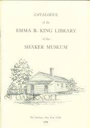 CATALOGUE OF THE EMMA B. KING LIBRARY OF THE SHAKER MUSEUM. Robert F. W. Meader, Compiler