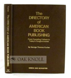 THE DIRECTORY OF AMERICAN BOOK PUBLISHING FROM FOUNDING FATHERS TO TODAY'S CONGLOMERATES. George...