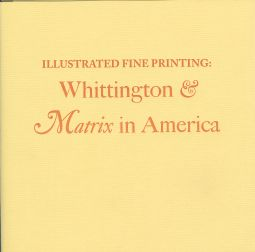 ILLUSTRATED FINE PRINTING: WHITTINGTON & MATRIX IN AMERICA