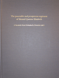THE PEACEABLE AND PROSPEROUS REGIMENT OF BLESSED QUEENE ELISABETH: A FACSIMILE FROM HOLINSHED'S...