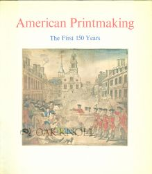 AMERICAN PRINTMAKING, THE FIRST 150 YEARS. Wendy J. Shadwell