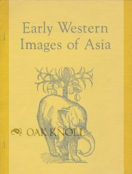 EARLY WESTERN IMAGES OF ASIA, AN EXHIBITION MOUNTED BY THE JOHN CARTER BROWN LIBRARY