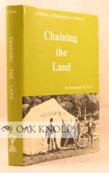 CHAINING THE LAND: A HISTORY OF SURVEYING IN CALIFORNIA. Francois D. Uzes.