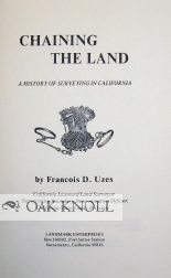 CHAINING THE LAND: A HISTORY OF SURVEYING IN CALIFORNIA