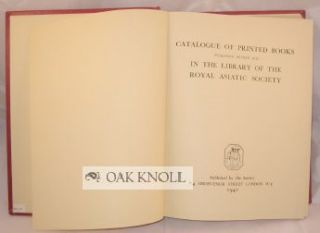 CATALOGUE OF PRINTED BOOKS PUBLISHED BEFORE 1932 IN THE LIBRARY OF THE ROYAL ASIATIC SOCIETY