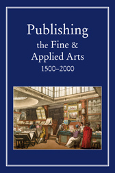 PUBLISHING THE FINE AND APPLIED ARTS 1500-2000.